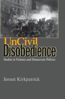 Uncivil Disobedience : Studies in Violence and Democratic Politics, Paperback / softback Book