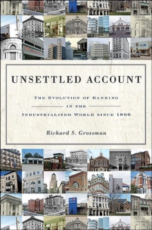 Unsettled Account : The Evolution of Banking in the Industrialized World since 1800, Hardback Book