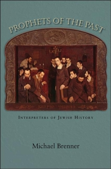 Prophets of the Past : Interpreters of Jewish History, Hardback Book