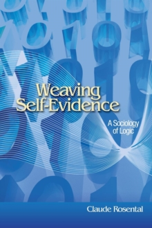 Weaving Self-Evidence : A Sociology of Logic, Paperback / softback Book
