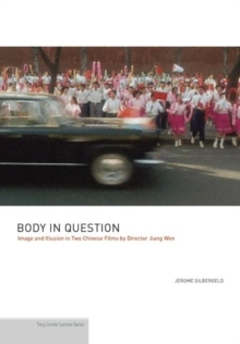 Body in Question : Image and Illusion in Two Chinese Films by Director Jiang Wen, Paperback / softback Book