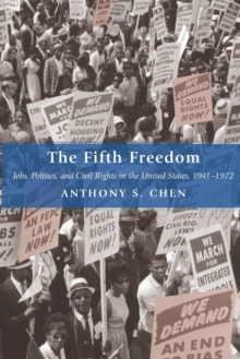 The Fifth Freedom : Jobs, Politics, and Civil Rights in the United States, 1941-1972, Paperback / softback Book