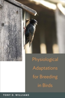 Physiological Adaptations for Breeding in Birds, Hardback Book