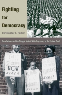 Fighting for Democracy : Black Veterans and the Struggle Against White Supremacy in the Postwar South, Paperback / softback Book