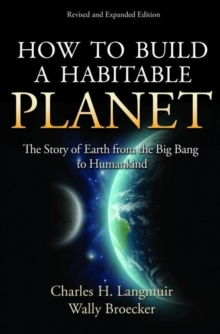 How to Build a Habitable Planet : The Story of Earth from the Big Bang to Humankind, Hardback Book