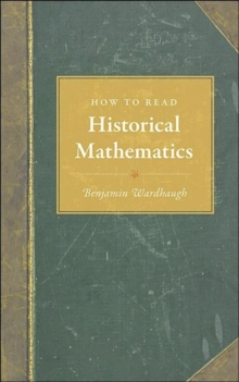 How to Read Historical Mathematics, Hardback Book