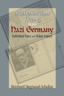 Mathematicians Fleeing from Nazi Germany : Individual Fates and Global Impact, Paperback / softback Book