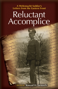 Reluctant Accomplice : A Wehrmacht Soldier's Letters from the Eastern Front, Hardback Book