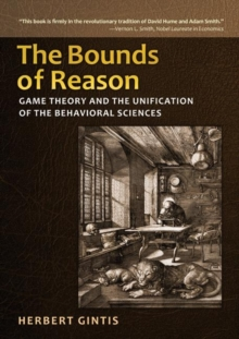The Bounds of Reason : Game Theory and the Unification of the Behavioral Sciences, Hardback Book