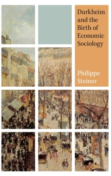 Durkheim and the Birth of Economic Sociology, Hardback Book
