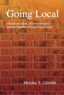 Going Local : Decentralization, Democratization, and the Promise of Good Governance, Paperback / softback Book