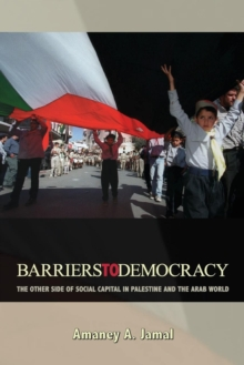 Barriers to Democracy : The Other Side of Social Capital in Palestine and the Arab World, Paperback / softback Book