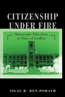 Citizenship under Fire : Democratic Education in Times of Conflict, Paperback / softback Book
