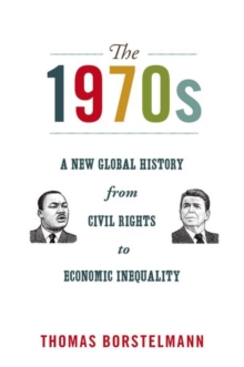 The 1970s : A New Global History from Civil Rights to Economic Inequality, Hardback Book