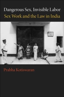 Dangerous Sex, Invisible Labor : Sex Work and the Law in India, Paperback / softback Book