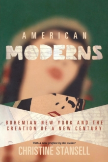 American Moderns : Bohemian New York and the Creation of a New Century, Paperback / softback Book