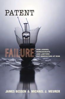 Patent Failure : How Judges, Bureaucrats, and Lawyers Put Innovators at Risk, Paperback / softback Book