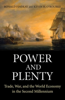 Power and Plenty : Trade, War, and the World Economy in the Second Millennium, Paperback / softback Book
