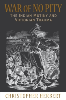 War of No Pity : The Indian Mutiny and Victorian Trauma, Paperback / softback Book