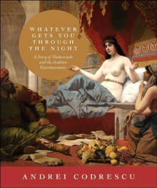 Whatever Gets You through the Night : A Story of Sheherezade and the Arabian Entertainments, Hardback Book