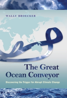 The Great Ocean Conveyor : Discovering the Trigger for Abrupt Climate Change, Hardback Book