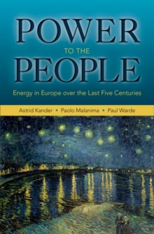 Power to the People : Energy in Europe Over the Last Five Centuries, Hardback Book
