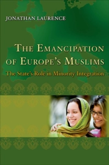 The Emancipation of Europe's Muslims : The State's Role in Minority Integration, Hardback Book