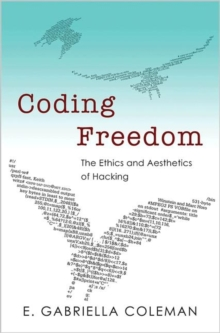 Coding Freedom : The Ethics and Aesthetics of Hacking, Paperback / softback Book