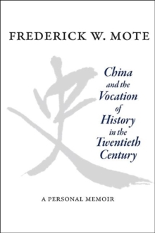 China and the Vocation of History in the Twentieth Century : A Personal Memoir, Hardback Book