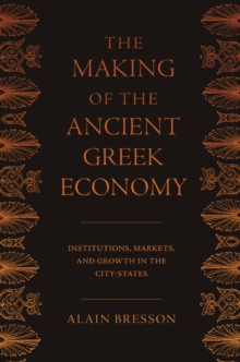 The Making of the Ancient Greek Economy : Institutions, Markets, and Growth in the City-States, Hardback Book