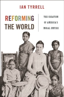 Reforming the World : The Creation of America's Moral Empire, Hardback Book