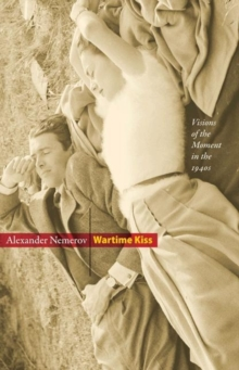 Wartime Kiss : Visions of the Moment in the 1940s, Hardback Book
