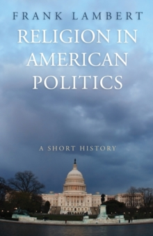 Religion in American Politics : A Short History, Paperback / softback Book