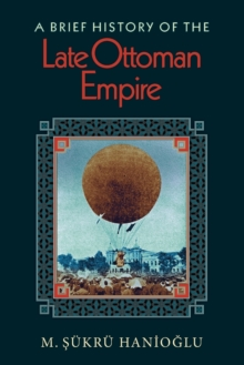 A Brief History of the Late Ottoman Empire, Paperback / softback Book