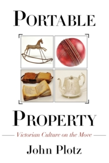 Portable Property : Victorian Culture on the Move, Paperback / softback Book