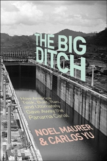 The Big Ditch : How America Took, Built, Ran, and Ultimately Gave Away the Panama Canal, Hardback Book
