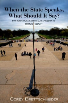 When the State Speaks, What Should It Say? : How Democracies Can Protect Expression and Promote Equality, Hardback Book