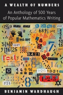 A Wealth of Numbers : An Anthology of 500 Years of Popular Mathematics Writing, Hardback Book