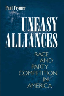 Uneasy Alliances : Race and Party Competition in America, Paperback / softback Book