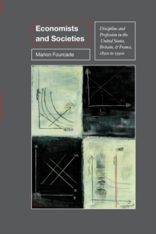 Economists and Societies : Discipline and Profession in the United States, Britain, and France, 1890s to 1990s, Paperback / softback Book