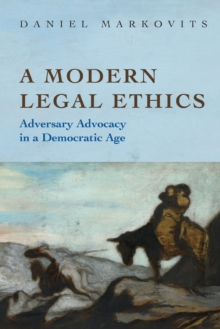 A Modern Legal Ethics : Adversary Advocacy in a Democratic Age, Paperback / softback Book