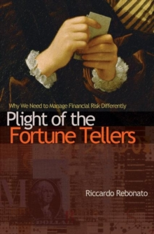 Plight of the Fortune Tellers : Why We Need to Manage Financial Risk Differently, Paperback / softback Book