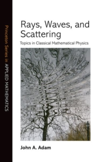 Rays, Waves, and Scattering : Topics in Classical Mathematical Physics, Hardback Book
