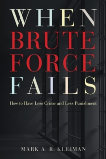 When Brute Force Fails : How to Have Less Crime and Less Punishment, Paperback / softback Book