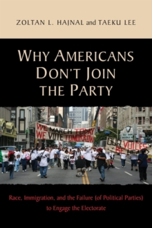 Why Americans Don't Join the Party : Race, Immigration, and the Failure (of Political Parties) to Engage the Electorate, Paperback / softback Book
