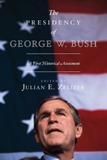 The Presidency of George W. Bush : A First Historical Assessment, Paperback / softback Book