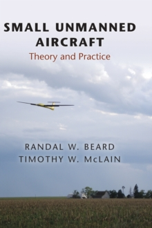 Small Unmanned Aircraft : Theory and Practice, Hardback Book