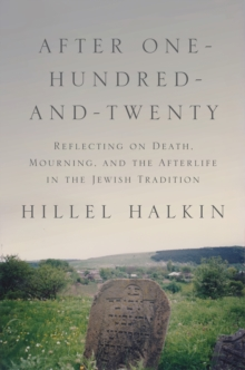 After One-Hundred-and-Twenty : Reflecting on Death, Mourning, and the Afterlife in the Jewish Tradition, Hardback Book