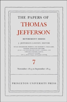 The Papers of Thomas Jefferson, Retirement Series, Volume 7 : 28 November 1813 to 30 September 1814, Hardback Book