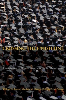 Crossing the Finish Line : Completing College at America's Public Universities, Paperback / softback Book